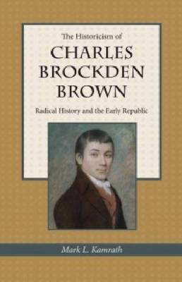 The Historicism of Charles Brockden Brown: Radical History and the Early Republic