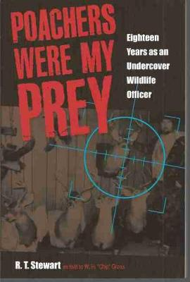 Poachers Were My Prey: Eighteen Years as an Undercover Wildlife Officer
