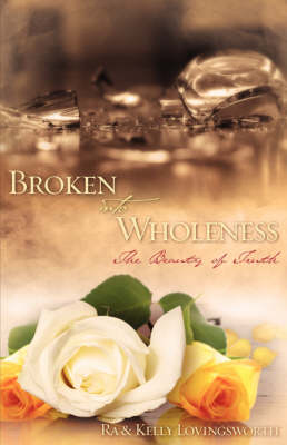 Broken Into Wholeness: The Beauty of Truth