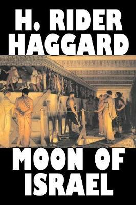 Moon of Israel by H. Rider Haggard, Fiction, Fantasy, Historical, Action & Adventure, Fairy Tales, Folk Tales, Legends & Mythology