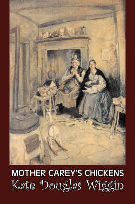 Mother Carey's Chickens by Kate Douglas Wiggin, Fiction, Historical, United States, People & Places, Readers - Chapter Books