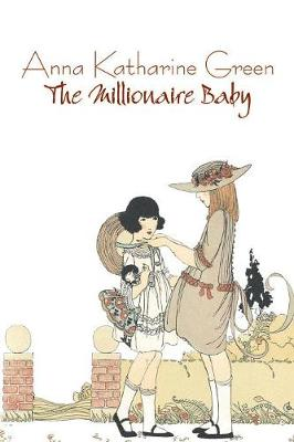 The Millionaire Baby by Anna Katharine Green, Fiction, Mystery & Detective