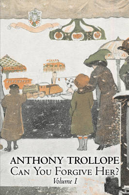 Can You Forgive Her?, Volume I of II by Anthony Trollope, Fiction, Literary