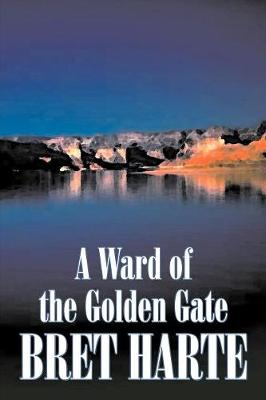 A Ward of the Golden Gate by Bret Harte, Fiction, Westerns, Historical