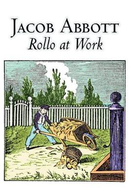 Rollo at Work by Jacob Abbott, Juvenile Fiction, Action & Adventure, Historical