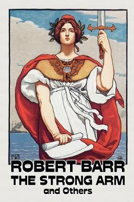 The Strong Arm and Others by Robert Barr, Fiction, Literary, Action & Adventure