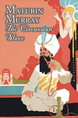 The Circassian Slave by Maturin Murray, Fiction, Action & Adventure