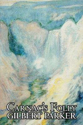 Carnac's Folly by Gilbert Parker, Fiction, Action & Adventure