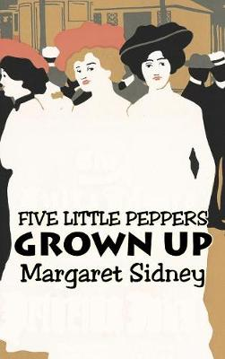 Five Little Peppers Grown Up by Margaret Sidney, Fiction, Family, Action & Adventure
