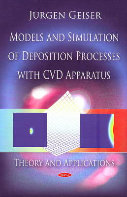 Models and Simulation of Deposition Processes with CVD Apparatus: Theory and Applications