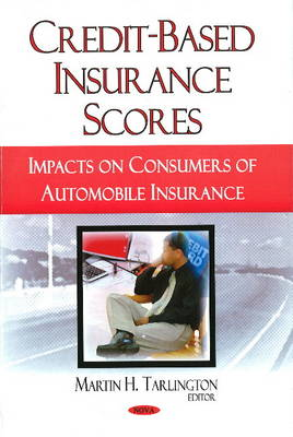 Credit-Based Insurance Scores: Impacts on Consumers of Automobile Insurance