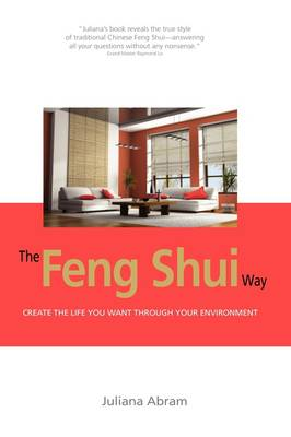 The Feng Shui Way - Creating the Life You Want Through Your Environment