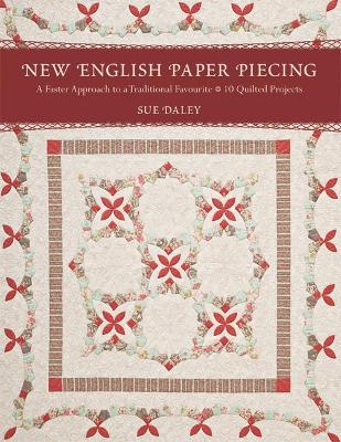New English Paper Piecing: A Faster Approach to a Traditional Favourite * 10 Quilted Projects