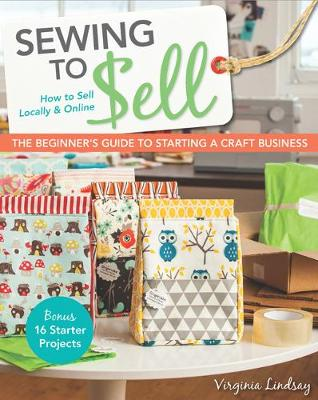 Sewing to Sell: The Beginner's Guide to Starting a Craft Business