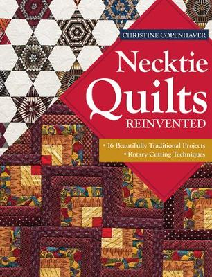Necktie Quilts Reinvented: 16 Beautifully Traditional Projects * Rotary Cutting Techniques