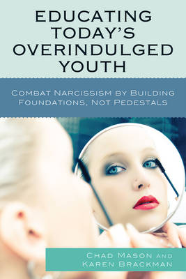 Educating Today's Overindulged Youth: Combat Narcissism by Building Foundations, Not Pedestals