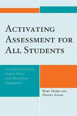 Activating Assessment for All Students: Innovative Activities, Lesson Plans, and Informative Assessment
