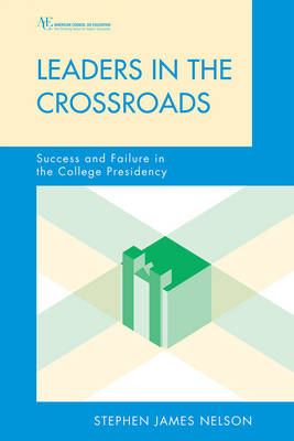 Leaders in the Crossroads: Success and Failure in the College Presidency