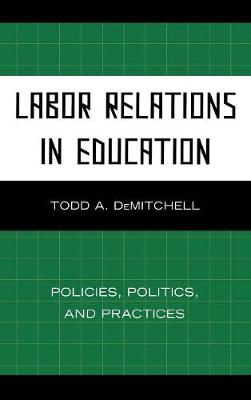 Labor Relations in Education: Policies, Politics, and Practices