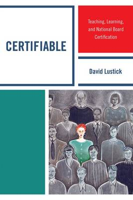 Certifiable: Teaching, Learning, and National Board Certification