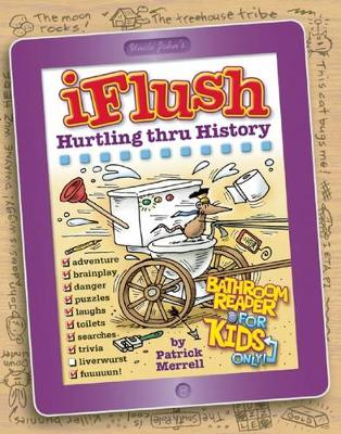 Uncle John's iFlush: Hurtling thru History Bathroom Reader For Kids Only!: Hurtling Thru History Bathroom Reader for Kids Only!