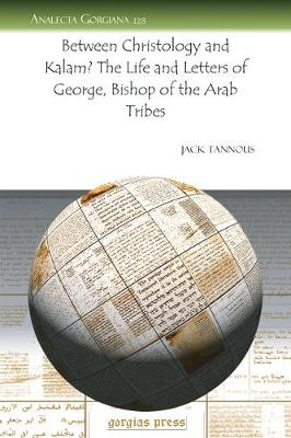 Between Christology and Kalam? the Life and Letters of George, Bishop of the Arab Tribes