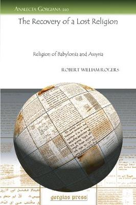 The Recovery of a Lost Religion: Religion of Babylonia and Assyria