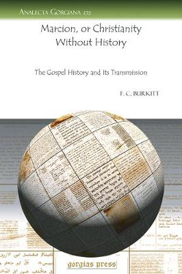 Marcion, or Christianity without History: The Gospel History and Its Transmission