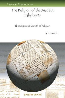 The Religion of the Ancient Babylonias: The Origin and Growth of Religion