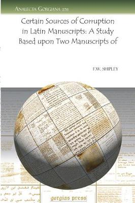 Certain Sources of Corruption in Latin Manuscripts: A Study Based Upon Two Manuscripts of