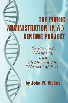 """The Public Administration (P. A.) Genome Project: Capturing, Mapping, and Deploying the """"""""Genes"""""""" of P. A."""