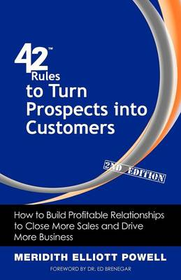 42 Rules to Turn Prospects into Customers (2nd Edition): How to Build Profitable Relationships to Close More Sales and Drive More Business