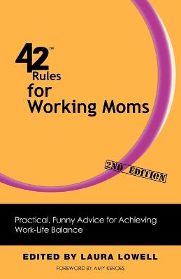42 Rules for Working Moms (2nd Edition): Practical, Funny Advice for Achieving Work-Life Balance