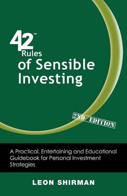 42 Rules of Sensible Investing (2nd Edition): A Practical, Entertaining and Educational Guidebook for Personal Investment Strategies