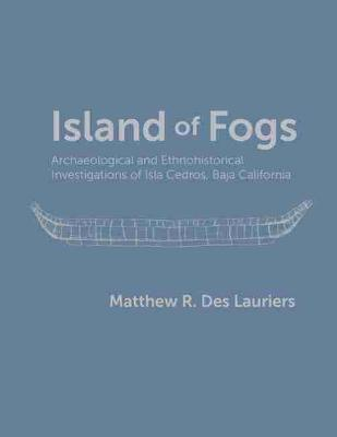 Island of Fogs: Archaeological and Ethnohistorical Investigations of Isla Cedros, Baja California