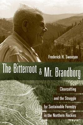 Bitterroot and Mr. Brandborg: Clearcutting and the Struggle for Sustainable Forestry in the Northern Rockies