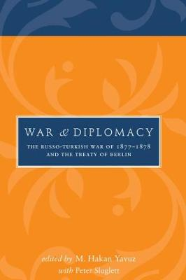 War and Diplomacy: The Russo-Turkish War of 1877-1878 and the Treaty of Berlin