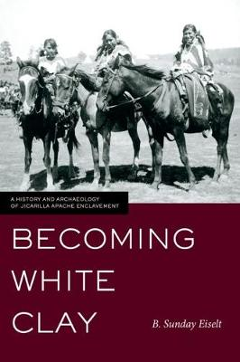 Becoming White Clay: A History and Archaeology of Jicarilla Apache Enclavement