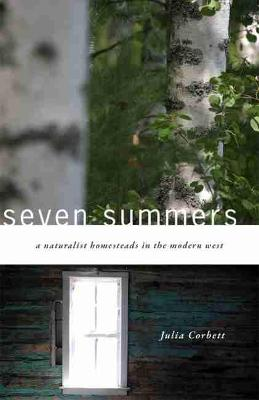 Seven Summers: A Naturalist Homesteads in the Modern West