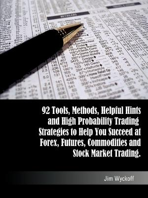 Trading Smart: 92 Tools, Methods, Helpful Hints and High Probability Trading Strategies to Help You Succeed at Forex, Futures, Commodities and Stock Market Trading