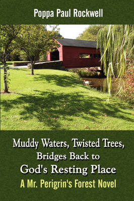 Muddy Waters, Twisted Trees, Bridges Back to God's Resting Place: A Mr. Perigrin's Forest Novel