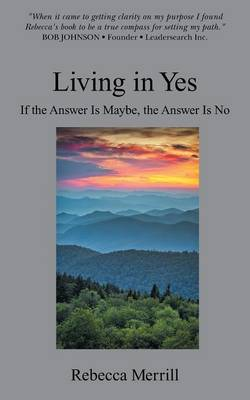 Living in Yes: Helping Smart People Make Good Decisions