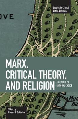 Marx, Critical Theory And Religion: A Critique Of Rational Choice: Studies in Critical Social Sciences, Volume 6