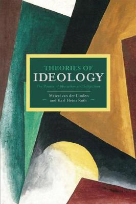 Theories Of Ideology: The Powers Of Alienation And Subjection: Historical Materialism, Volume 54