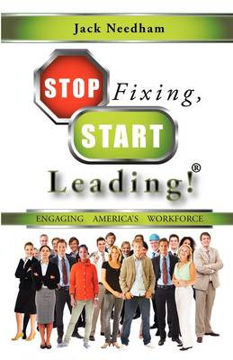 Stop Fixing, Start Leading! Engaging America's Workforce