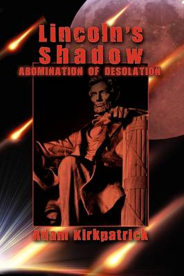 Lincoln's Shadow, Abomination of Desolation