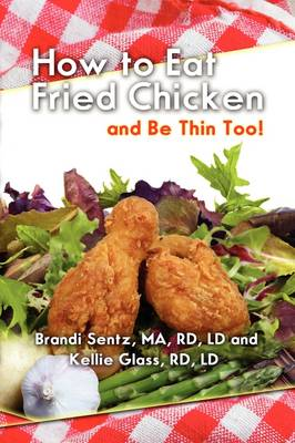 How to Eat Fried Chicken, and Be Thin Too