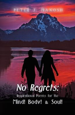 No Regrets, Inspirational Poems for the Mind! Body! & Soul!