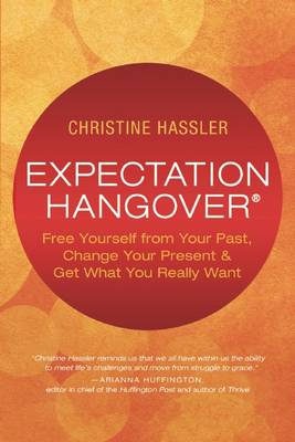 Expectation Hangover: Free Yourself from Your Past, Change Your Present and Get What You Really Want