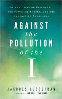 Against the Pollution of the I: On the Gifts of Blindness, the Power of Poetry and the Urgency of Awareness